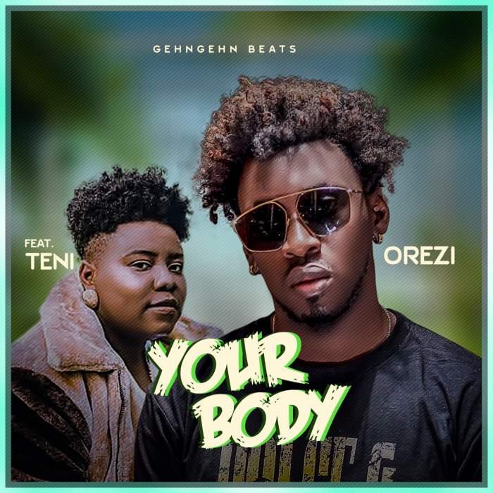 Orezi - Your Body (feat. Teni)