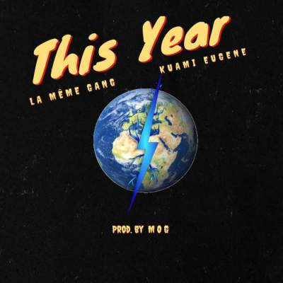 Music: La Même Gang - This Year (feat. Kuami Eugene) [Prod. by MOG Beatz]