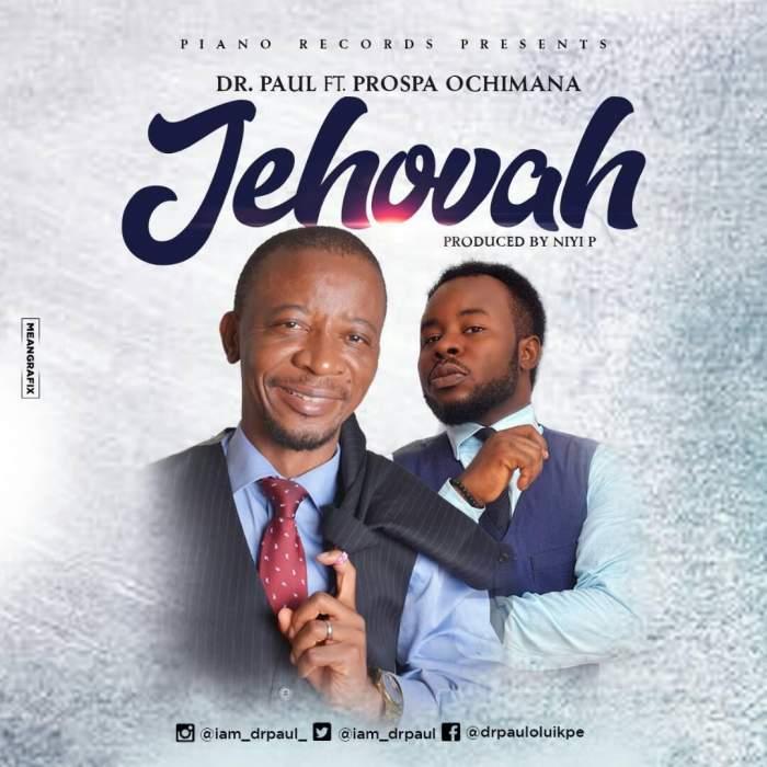 Dr Paul - Jehovah (feat. Prospa Ochimana)