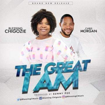 Gospel Music: Blessing Chigozie - The Great I Am (feat. Chris Morgan)