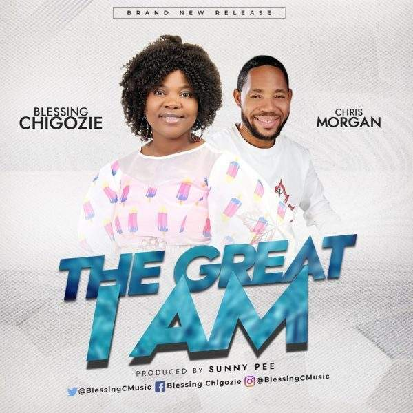 Blessing Chigozie - The Great I Am (feat. Chris Morgan)