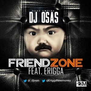 DJ Osas - Friend Zone (feat. Erigga)