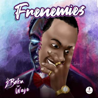 Music: 2Baba - Frenemies (feat. Waje)