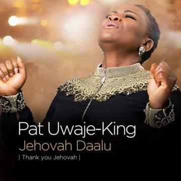 Gospel Music: Pat Uwaje-King - Jehovah Daalu (Thank You Jehovah)