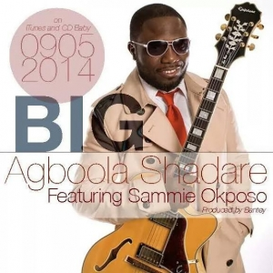 Agboola Shadare - BIG (ft. Sammie Okposo)