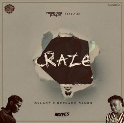 Music: Oxlade & Reekado Banks - Craze