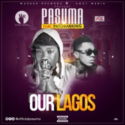 Pasuma - Our Lagos (feat. Patoranking)