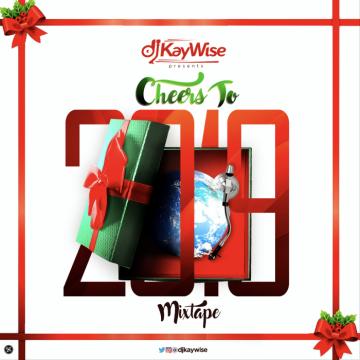 DJ Mix: DJ Kaywise - Cheers To 2019 Mix