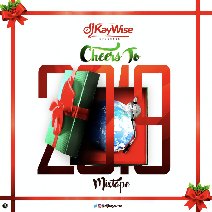 Djkaywise-Cheers to 2019 mix tape