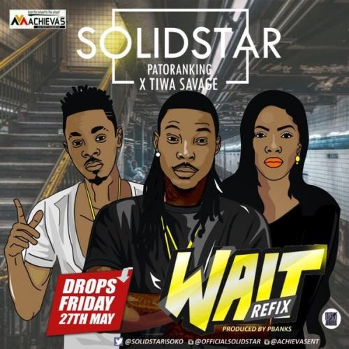 Solidstar - Wait (Refix) (ft. Patoranking & Tiwa Savage)