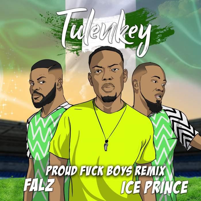 Tulenkey - Proud Fvck Boys (Naija Remix) (feat. Falz & Ice Prince)