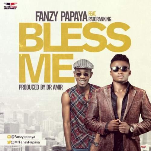Fanzy Papaya - Bless Me (feat. Patoranking)