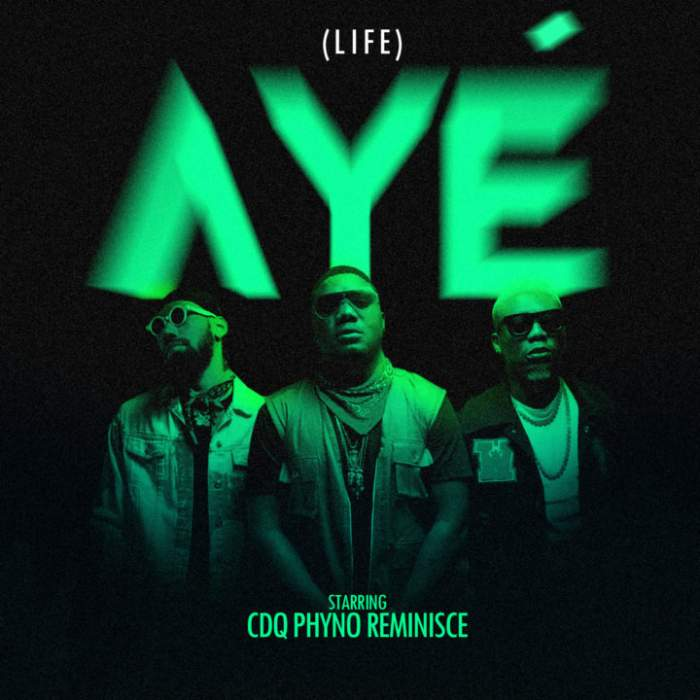 CDQ - Aye (Life) (feat. Phyno & Reminisce)