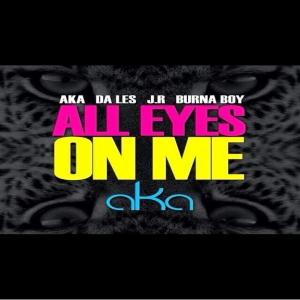 AKA - All Eyes On Me (feat. Da LES, J.R & Burna Boy)