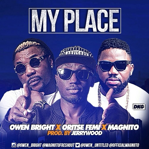 Owen Bright - My Place (ft. Oritse Femi & Magnito)