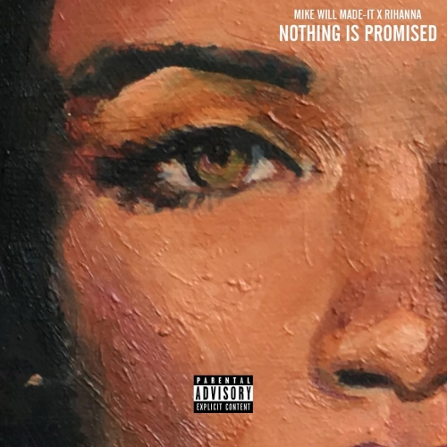 Mike WiLL Made-It - Nothing is Promised (feat. Rihanna)
