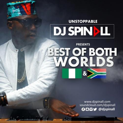 DJ Spinall - Best of Both Worlds (Naija vs SA) Mix