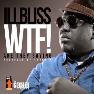 IllBliss - WTF! (Are They Saying)