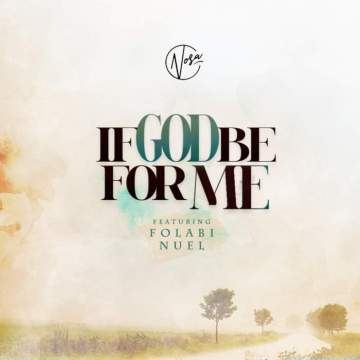 Gospel Music: Nosa - If God Be For Me (feat. Folabi Nuel)