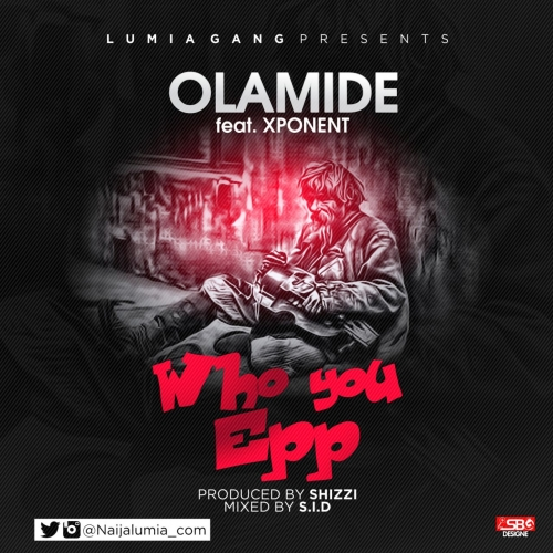 Olamide & Xponent - Who You Epp? (Remix)