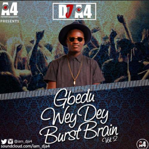 DJ A4 - Gbedu Wey Dey Burst Brain Mix (Vol. 2)