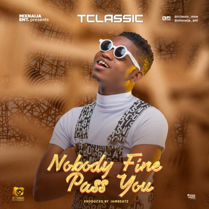 T Classic - Nobody Fine Pass You