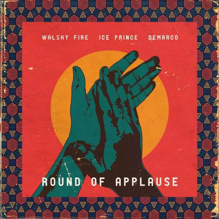 Ice Prince, Walshy Fire & Demarco - Round Of Applause