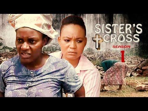 Sister's Cross [Starr. Queen Nwokoye, Racheal Okonkwo, Nijideka Okeke]