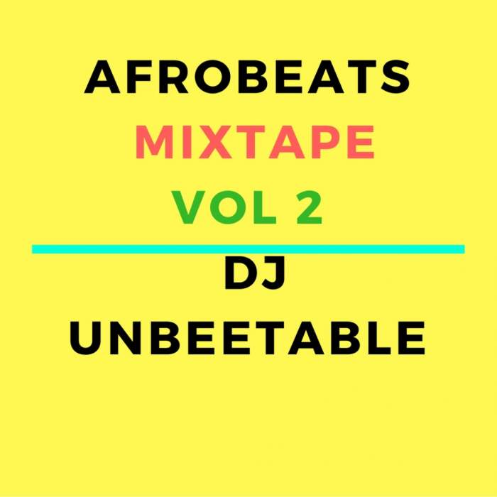 DJ Unbeetable - Afro Vibez Mixtape (Vol. 2)