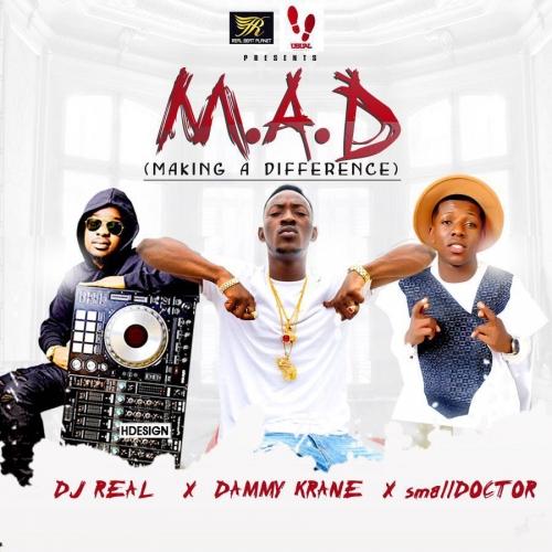 DJ Real - M.A.D (feat. Dammy Krane & Small Doctor)