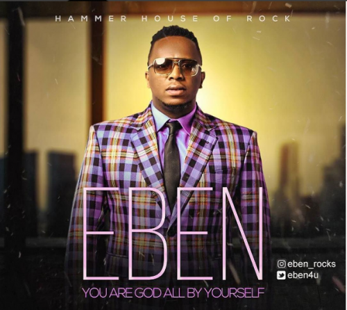 Eben - God All By Yourself