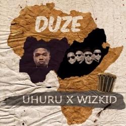 Wizkid & Uhuru - Duze