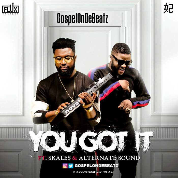 GospelOnDeBeatz - You Got It (feat. Skales & Alternate Sound)