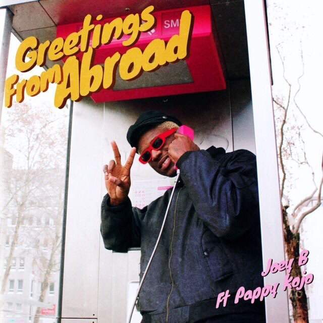 Joey B - Greetings From Abroad (feat. Pappy Kojo)
