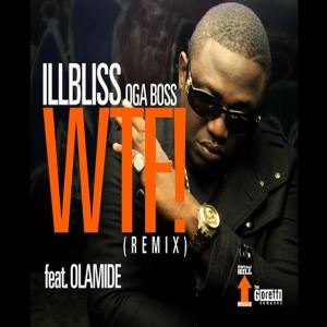 IllBliss - WTF (Remix) (feat. Olamide)