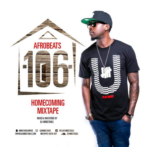 DJ Unbeetable - Afrobeats 106 Mix