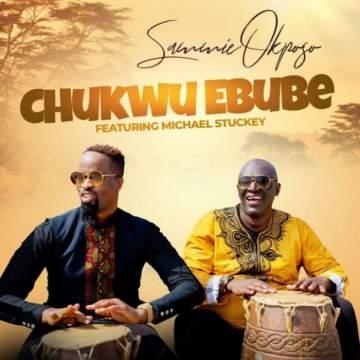 Gospel Music: Sammie Okposo - Chukwu Ebube (feat. Micheal Stuckey)