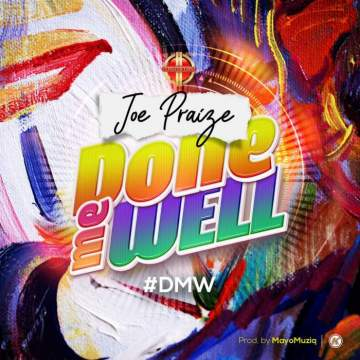 Gospel Music: Joe Praize - Done Me Well