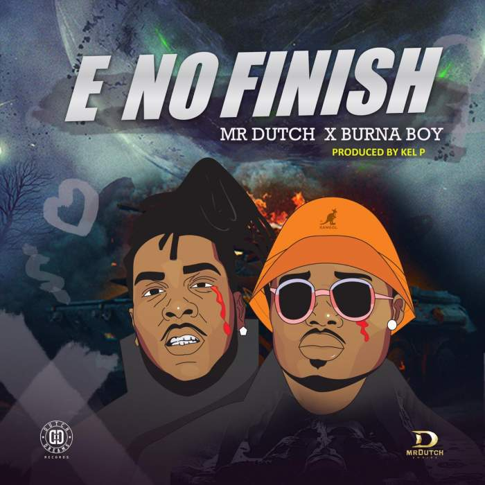 Mr Dutch - E No Finish (feat. Burna Boy)