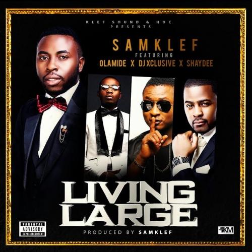 Samklef - Living Large (ft. Olamide, Shaydee & DJ Xclusive)