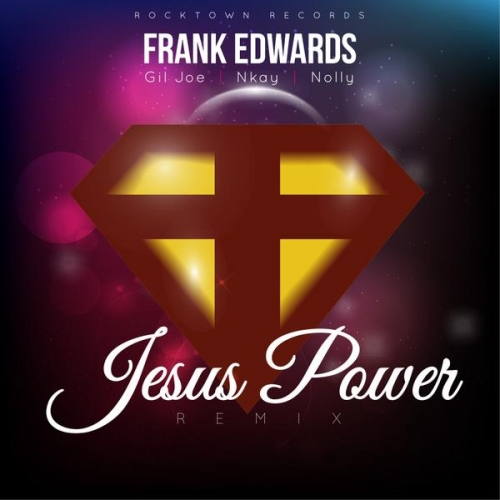 Frank Edwards - Jesus Power (feat. Gil, Nkay & Nolly)