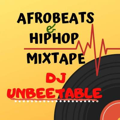 DJ Mix: DJ Unbeetable - Afrobeats & Hip-Hop Mixtape