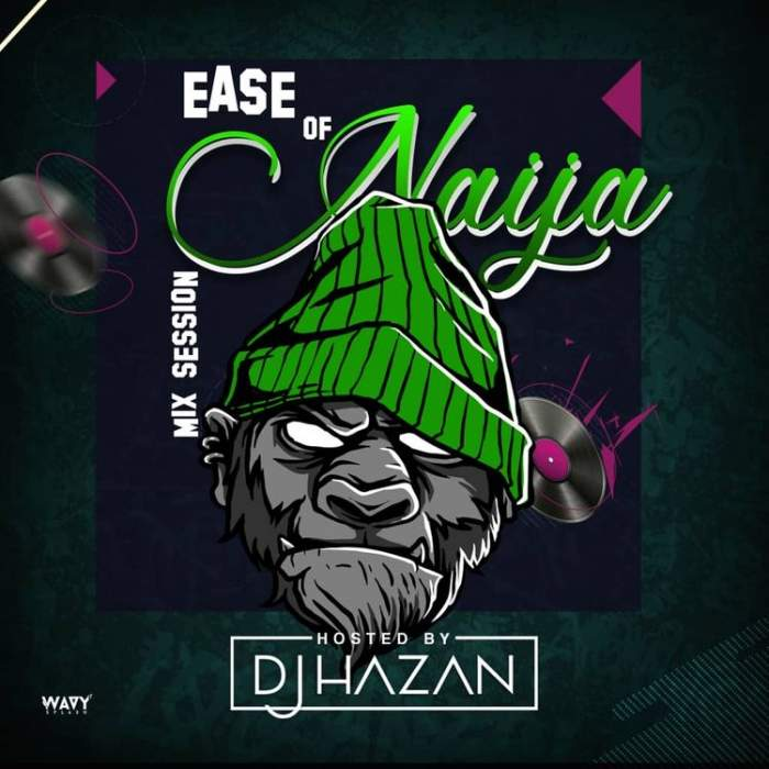 DJ Hazan - Ease Off Naija Mix Session