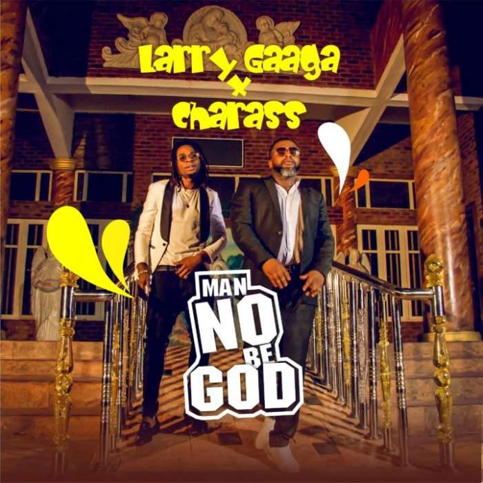 Larry Gaaga - Man No Be God (feat. Charass)