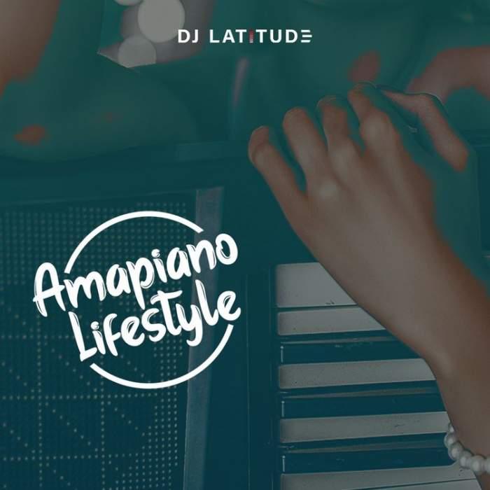 DJ Latitude - Amapiano Lifestyle Mix