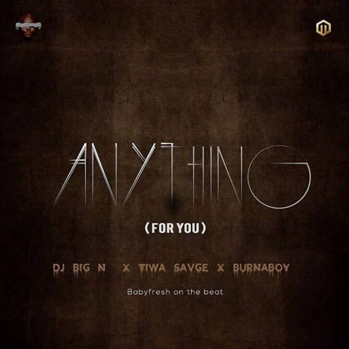DJ Big N - Anything (For You) (feat. Tiwa Savage & Burna Boy)