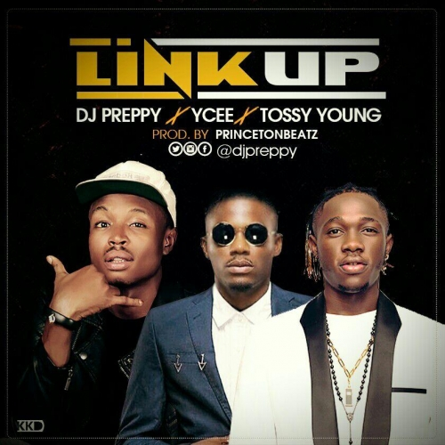 DJ Preppy - Link Up (feat. YCee & Tossy Young)