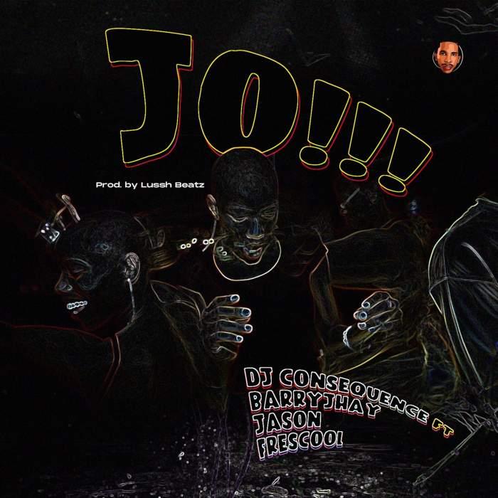 DJ Consequence - Jo!!! (Dance) (feat. Barry Jhay, Jason & Frescool)