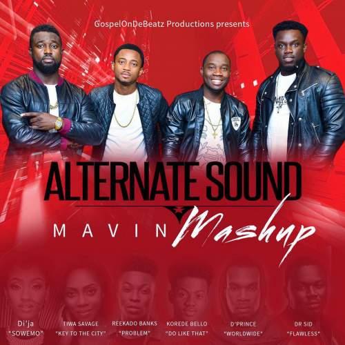 Alternate Sound & GospelOnDeBeatz - Mavin Mashup (feat. Reekado Banks, Dr Sid, Korede Bello, Tiwa Savage, D'Prince & Di'Ja)