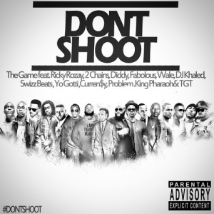 The Game - Don't Shoot (feat. Rick Ross, 2 Chainz, Diddy, Fabolous, Wale, DJ Khaled, Swizz Beatz, Yo Gotti, Currensy, Problem, King Pharoah & TGT)